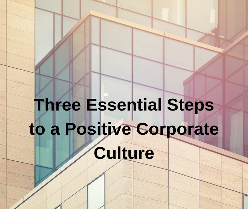 Three Essential Steps to a Positive Corporate Culture