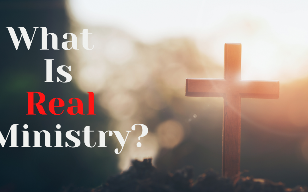 What Is Real Ministry?